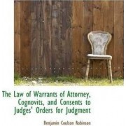 The Law of Warrants of Attorney, Cognovits, and Consents to Judges' Orders for Judgment by Benjamin Coulson Robinson