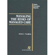 Managing the Risks of Managed Care by Barbara J. Youngberg