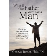 What If Our Father Were Not a Man by Geneva Turner PhD RN