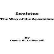 Invictus, the Way of the Apostolate by David H Lukenbill