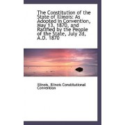 The Constitution of the State of Illinois by Illinois Constitutional Convention