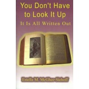 You Don't Have to Look it Up, it is All Written Out by Estella M. McGhee-Siehoff