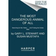 The Most Dangerous Animal of All by Gary L Stewart