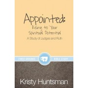 Appointed: Rising to Your Spiritual Potential: A Study of Judges and Ruth