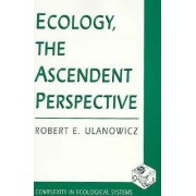 Ecology, the Ascendent Perspective by Robert E. Ulanowicz