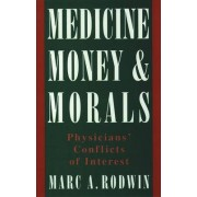 Medicine, Money and Morals by Marc A. Rodwin