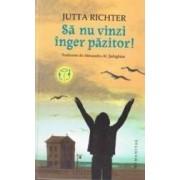 Sa nu vinzi inger pazitor - Jutta Richter