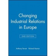 Changing Industrial Relations in Europe by Anthony Ferner