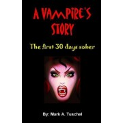 A Vampire's Story. the First 30 Days Sober.