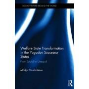 Welfare State Transformation in the Yugoslav Successor States by Marija Stambolieva