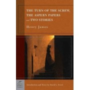 Turn of the Screw, the Aspern Papers and Two Stories by Henry James