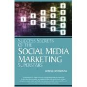 Success Secrets of the Social Media Marketing Superstars by Mitch Meyerson