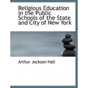 Religious Education in the Public Schools of the State and City of New York by Arthur Jackson Hall