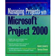 Managing Projects with Microsoft Project 2000 by Gwen Lowery