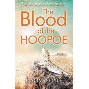 The Blood of the Hoopoe: The Gaia Chronicles Book 3 by Naomi Foyle