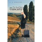 The Road Back to Tuscany by C. A. KINGSLEY