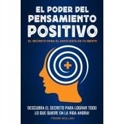 El Poder del Pensamiento Positivo: Descubra El Secreto Para Lograr Todo Lo Que Quiere En La Vida Ahora - El Secreto Para El Exito Esta En Su Mente