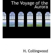 The Voyage of the Aurora by H Collingwood