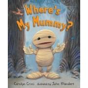Where's My Mummy? by Carolyn Crimi