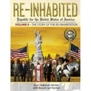 Re-Inhabited: Republic for the United States of America: Volume II the Story of the Re-Inhabitation