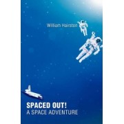Spaced Out! a Space Adventure by William Hairston