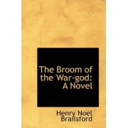 The Broom of the War-God by Henry Noel Brailsford