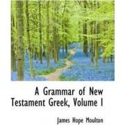 A Grammar of New Testament Greek, Volume I by James Hope Moulton