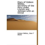 Diary of Gideon Welles, Secretary of the Navy Under Lincoln and Johnson with an Introd by Gideon Welles