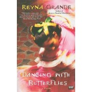 Dancing with Butterflies by Reyna Grande