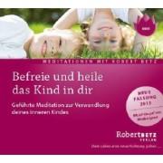 Befreie und heile das Kind in dir by Robert Theodor Betz