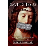 Saving Jesus from the Church by Dr Robin R Meyers