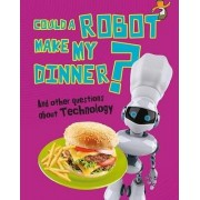 Could a Robot Make My Dinner? by Kay Barnham
