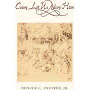Come, Let Us Adore Him by Denver C Snuffer Jr
