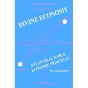 Divine Economy and Its Real World Economic Principles by Bruce Koerber