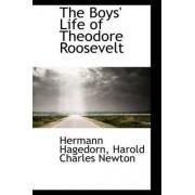 The Boys' Life of Theodore Roosevelt by Harold Charles Newton Hermann Hagedorn