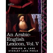 An Arabic-English Lexicon (in Eight Volumes), Vol. V by Edward W Lane