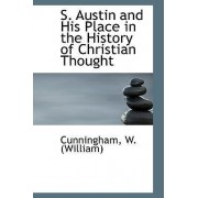 S. Austin and His Place in the History of Christian Thought by Cunningham W (William)