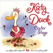 Katy Duck, Center Stage by Alyssa Satin Capucilli