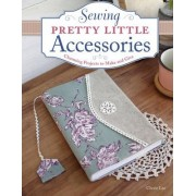 Sewing Pretty Little Accessories by Cherie Lee