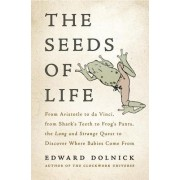 The Seeds of Life: From Aristotle to Da Vinci, from Shark's Teeth to Frog's Pants, the Long and Strange Quest to Discover Where Babies Co