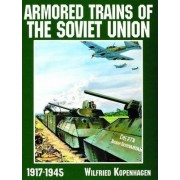 Armored Trains of the Soviet Union 1917-1945 by Wilfried Kopenhagen
