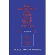 Law, Magistracy, and Crime in Old Regime Paris, 1735-1789: Volume 1, The System of Criminal Justice: System of Criminal Justice v. 1 by Richard Mowery Andrews