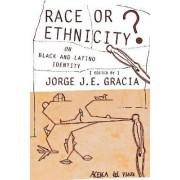Race or Ethnicity? by Jorge J. E. Gracia