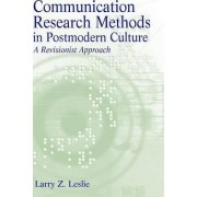 Communication Research Methods in Postmodern Culture by Larry Z. Leslie