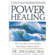 Power Healing: The Four Keys to Energizing Your Body, Mind and Spirit by Zhi Gang Sha