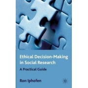 Ethical Decision Making in Social Research by Ron Iphofen