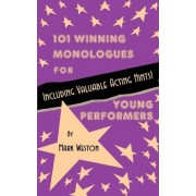 101 Winning Monologues for Young Performers by Mark Weston