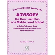 Advisory--The Heart and Hub of a Middle Level School: Latest-And-Greatest Teaching Tips by Kathy Ullock