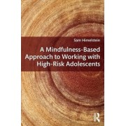 A Mindfulness-Based Approach to Working with High-Risk Adolescents by Sam Himelstein