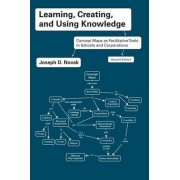 Learning, Creating, and Using Knowledge by Joseph D. Novak